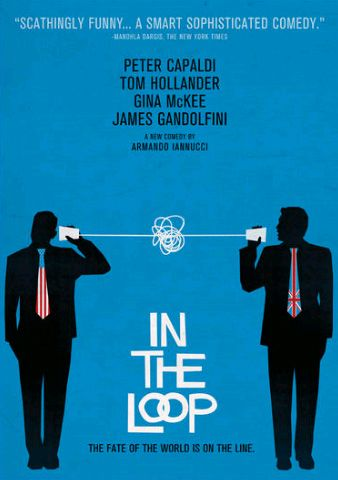 In the Loop (2009; Peter Capaldi, James Gandolfini, Chris Addison) -- 'The Thick of It' and 'Veep' worlds collide in this hilarious film about pols on both side of the pond mucking things up. This inevitably leads to war.