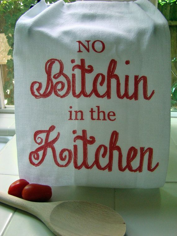 No Bitchin In The Kitchen   Kitchen Towel   Tea Towel  Super Cute Flour Sack