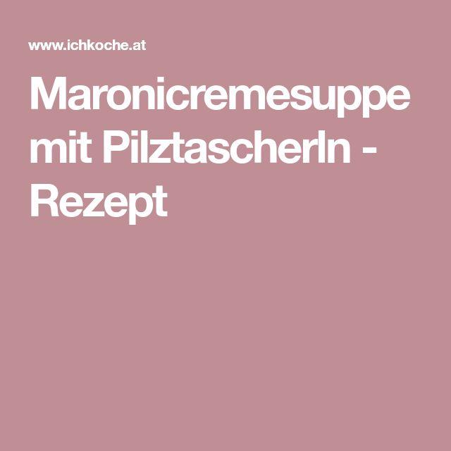 Maronicremesuppe mit Pilztascherln - Rezept