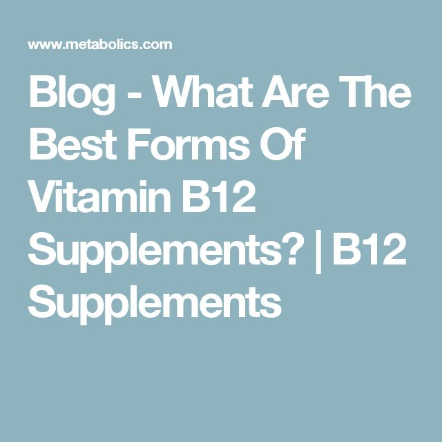 Blog - What Are The Best Forms Of Vitamin B12 Supplements? | B12 Supplements