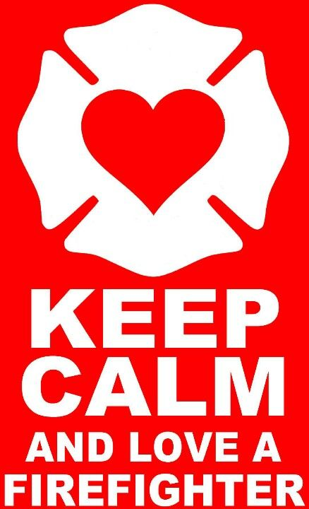 Keep calm and love a firefighter!