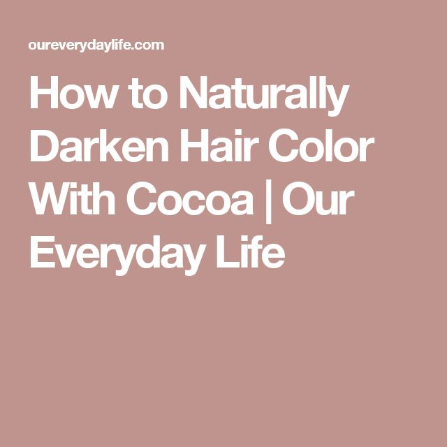 How to Naturally Darken Hair Color With Cocoa | Our Everyday Life
