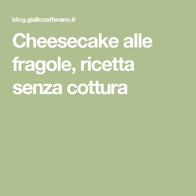 Cheesecake alle fragole, ricetta senza cottura