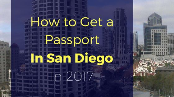 How to get a passport in San Diego in 2017