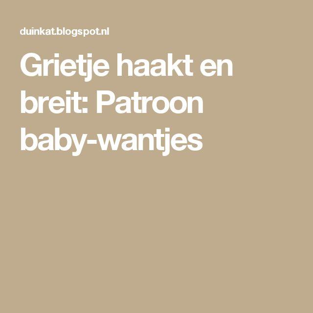 Grietje haakt en breit: Patroon baby-wantjes