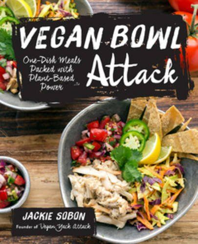Vegan Bowl Attack!: More than 100 One-Dish Meals Packed with Plant-Based Power by Jackie Sobon