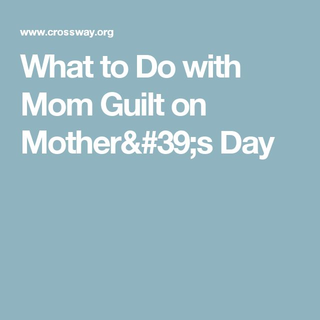 What to Do with Mom Guilt on Mother's Day