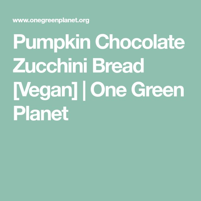Pumpkin Chocolate Zucchini Bread [Vegan] | One Green Planet
