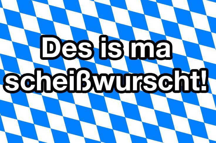 """""""Des is ma scheißwurscht! ZEFIX!!!"""""""