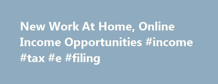 New Work At Home, Online Income Opportunities #income #tax #e #filing http://income.remmont.com/new-work-at-home-online-income-opportunities-income-tax-e-filing/  #online income opportunities # Looking For a Way to Make Money Online? If you are looking for a way to Make Money Online. then you have come to the right place! I host Viral Lead Capture Pages at income-opps.com about new online income opportunities. new work at home programs. new affiliate programs. online business opportunity […]