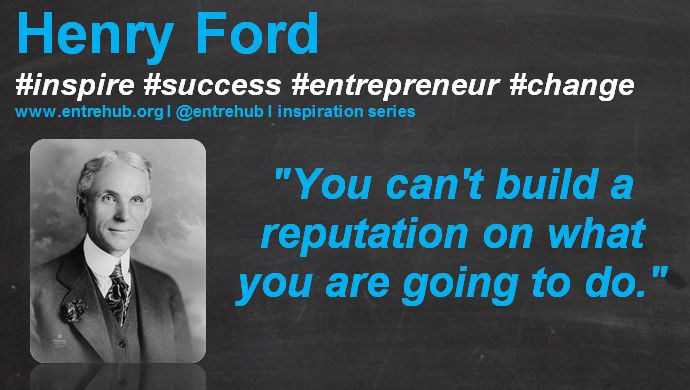 """""""You can't build a reputation on what you are going to do."""" #HenryFord #inspiration #quotes for #entrepreneurs #startup #Business & #smallbusiness www.entrehub.org  #entrehub #leanstartup"""