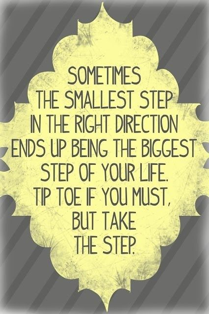 Tip-Toe if you must, but take the first step...good reminder