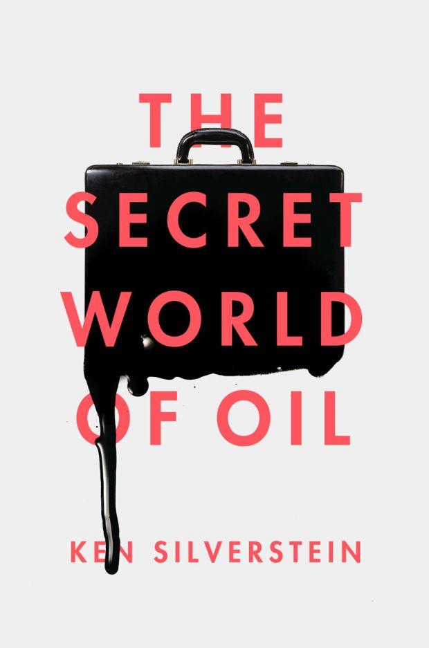 The Secret World of Oil by Ken Silverstein; design by Matt Dorfman (Verso May 2014)
