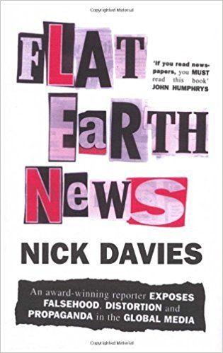 Flat Earth News: An Award-winning Reporter Exposes Falsehood, Distortion and Propaganda in the Global Media (affiliate)