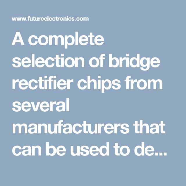 A complete selection of bridge rectifier chips from several manufacturers that can be used to design a full wave bridge rectifier circuit, half wave rectifier or any circuits that may require bridge rectifiers, diode or even semiconductor diodes.