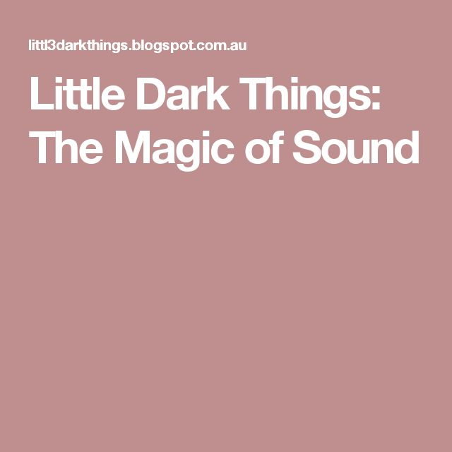 Little Dark Things: The Magic of Sound