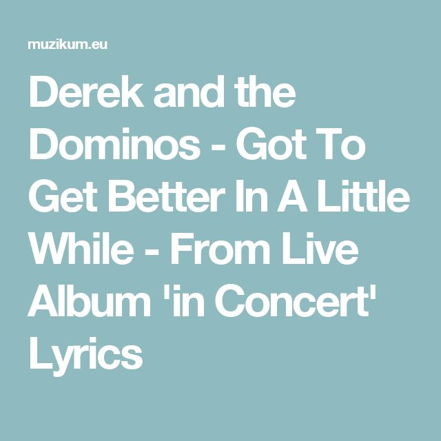 Derek and the Dominos - Got To Get Better In A Little While - From Live Album 'in Concert' Lyrics
