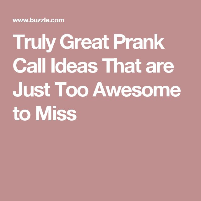 Truly Great Prank Call Ideas That are Just Too Awesome to Miss