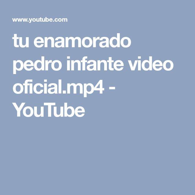 tu enamorado pedro infante video oficial.mp4 - YouTube