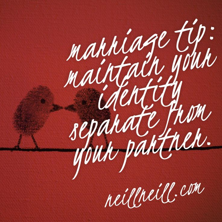 Marriage Tip:  Maintain your identify separate from your partner.  NeillNeill.com
