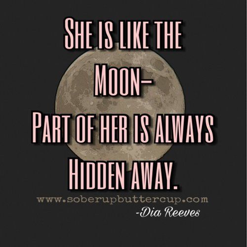 """she is like the moon, part of her is always hidden away."" sobriety quote for recovery women."