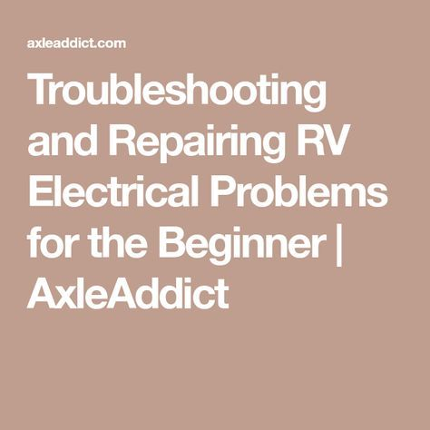 Troubleshooting and Repairing RV Electrical Problems for the Beginner   AxleAddict