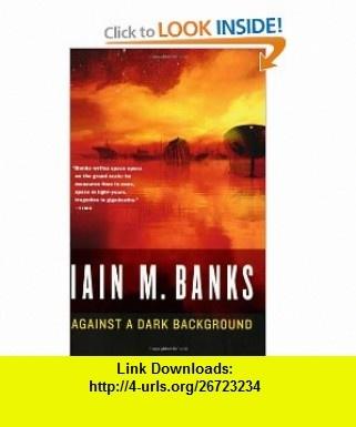 Against a Dark Background (9780316036375) Iain M. Banks , ISBN-10: 0316036374  , ISBN-13: 978-0316036375 ,  , tutorials , pdf , ebook , torrent , downloads , rapidshare , filesonic , hotfile , megaupload , fileserve
