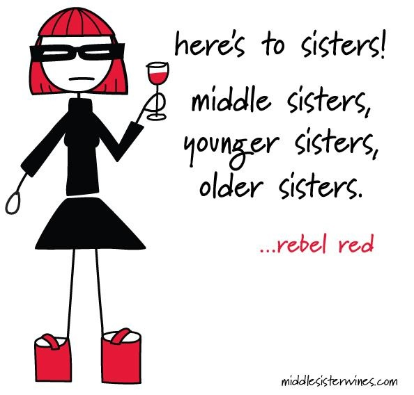 Rebel Red: Here's to sisters! middle sisters, younger sisters, older sisters.