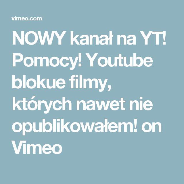NOWY kanał na YT! Pomocy! Youtube blokue filmy, których nawet nie opublikowałem! on Vimeo