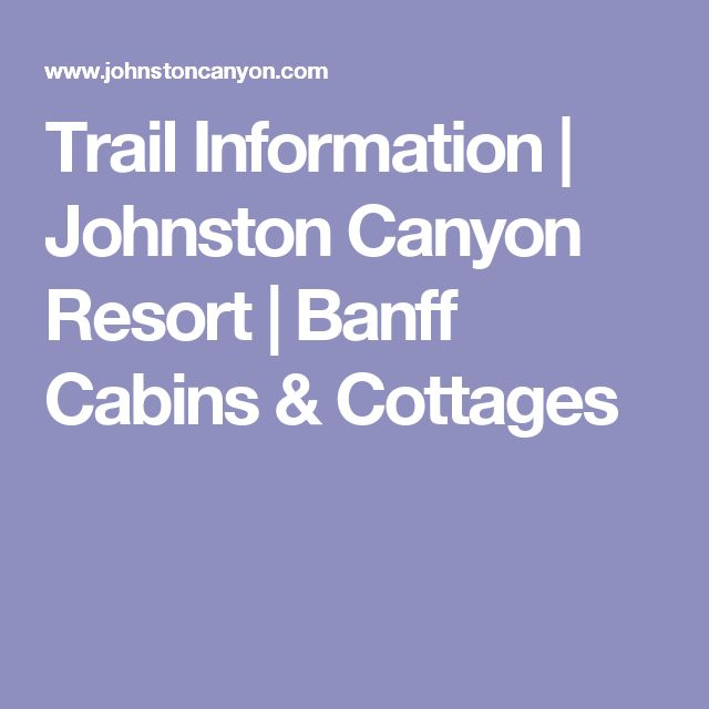 Trail Information | Johnston Canyon Resort | Banff Cabins & Cottages