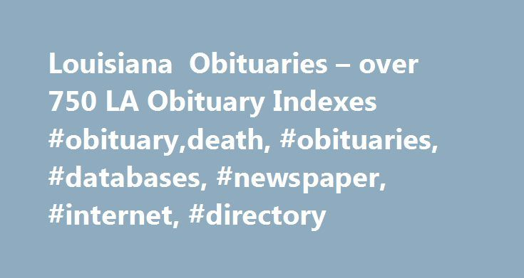 Louisiana Obituaries – over 750 LA Obituary Indexes #obituary,death, #obituaries, #databases, #newspaper, #internet, #directory http://kansas.nef2.com/louisiana-obituaries-over-750-la-obituary-indexes-obituarydeath-obituaries-databases-newspaper-internet-directory/  # Louisiana Obituaries Louisiana Obituaries – 30 Newspapers 1986-Current Genealogy Bank ($) including Acadiana Advocate (Lafayette) 2013-Current, The Advocate (Baton Rouge) 1986-Current, Times Picayune (New Orleans) 1989-Current…