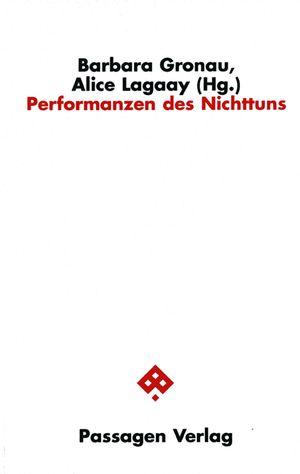 """Barbara Gronau, Alice Lagaay """"Performanzen des Nichttuns"""", 2008 Neue Wege nichts zu tun 27/6 - 12/10 2014"""