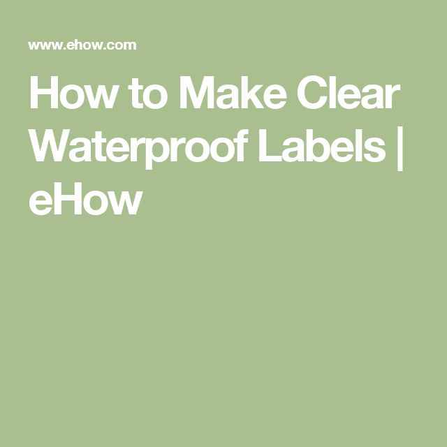 How to Make Clear Waterproof Labels | eHow