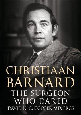 Christiaan Barnard - The Surgeon Who Dared (Hardcover): David Cooper