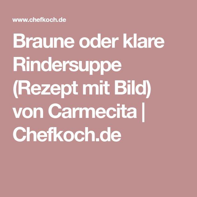 Braune oder klare Rindersuppe (Rezept mit Bild) von Carmecita   Chefkoch.de