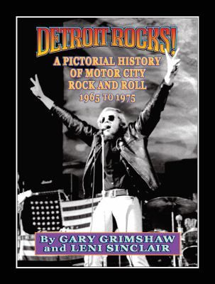 Detroit Rocks A Pictorial History Of Motor City Rock And