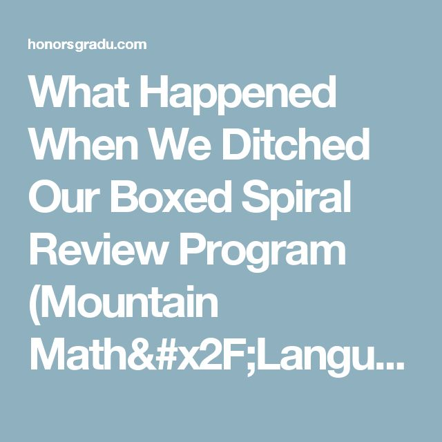 What Happened When We Ditched Our Boxed Spiral Review Program (Mountain Math/Language) – HonorsGradU