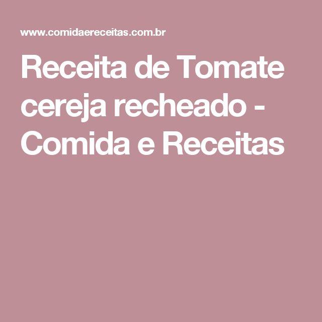 Receita de Tomate cereja recheado - Comida e Receitas