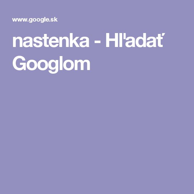 nastenka - Hľadať Googlom