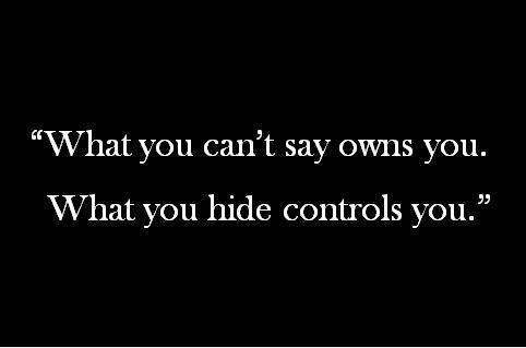 Oh!! How much more true could this be! So many secrets and lies that people try to control you with a wrong reality. Like 'oh she's just busy.'