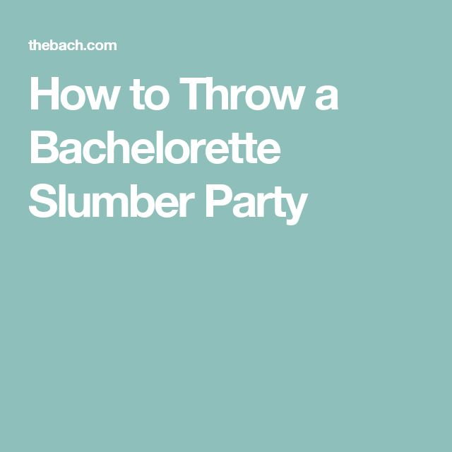 How to Throw a Bachelorette Slumber Party