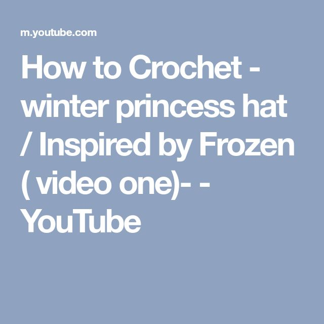 How to Crochet - winter princess hat / Inspired by Frozen ( video one)- - YouTube