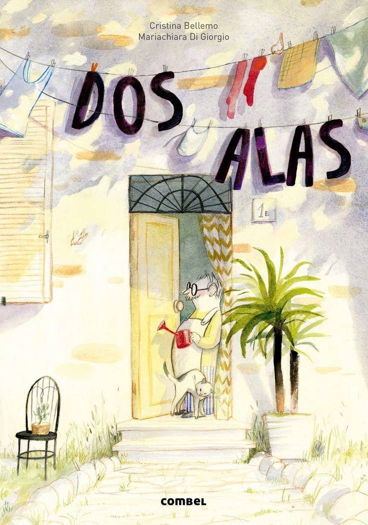Dos alas / Cristina Bellemo ; [ilustración] Mariachiara Di Giorgio ; traducción de Celia Filipetto