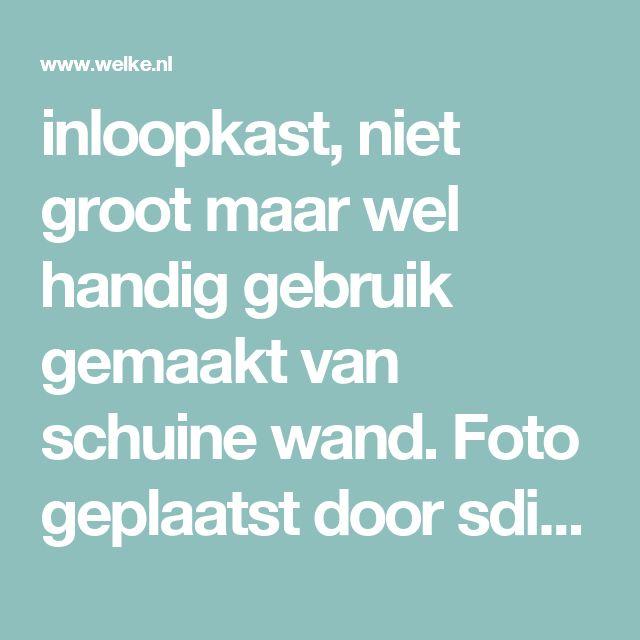 inloopkast, niet groot maar wel handig gebruik gemaakt van schuine wand. Foto geplaatst door sdikken op Welke.nl