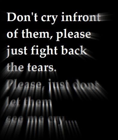 Dont let them see me cry.