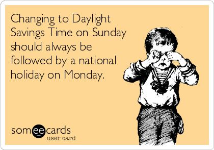 Changing to Daylight Savings Time on Sunday should always be followed by a national holiday on Monday.