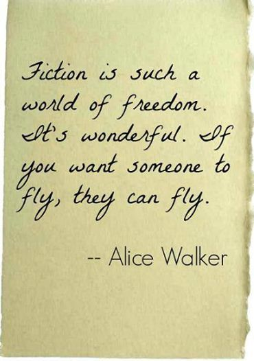 Alice Walker : Fiction is such a world of freedom. It's wonderful. If you want someone to fly, they can fly.