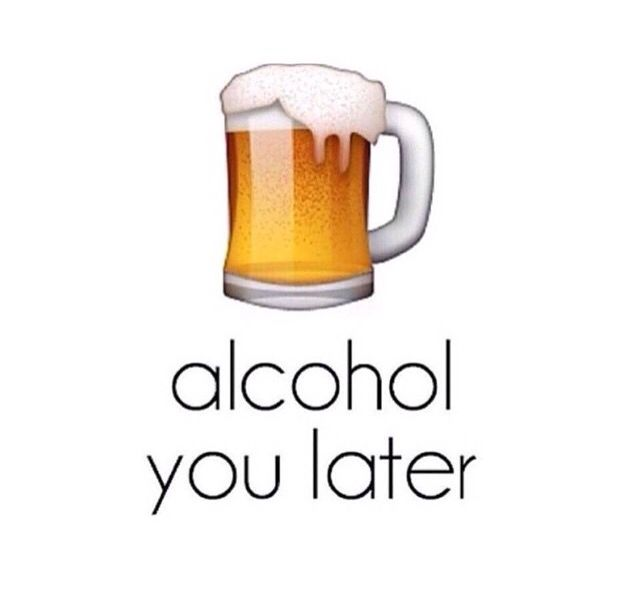 Alcohol you later                                                                                                                                                                                 More