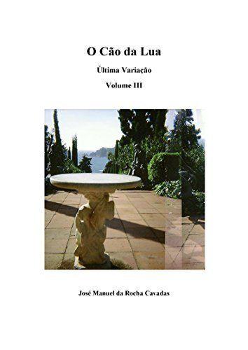 O Cão da Lua. Última Variação. Volume III (Portuguese Edition) de José Manuel da Rocha Cavadas, http://www.amazon.es/dp/B00QU7J4DG/ref=cm_sw_r_pi_dp_iK-Kvb0WH6ZC5