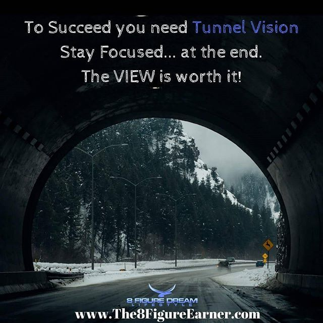 To Succeed you need Tunnel Vision, Stay Focused...at the end.  The View is worth it.  #stayfocused #bedriven #followyourdreams www.the8figureearner.com